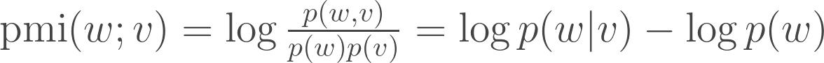 {\rm pmi}(w;v) = \log\frac{p(w,v)}{p(w)p(v)} = \log p(w|v) - \log p(w)